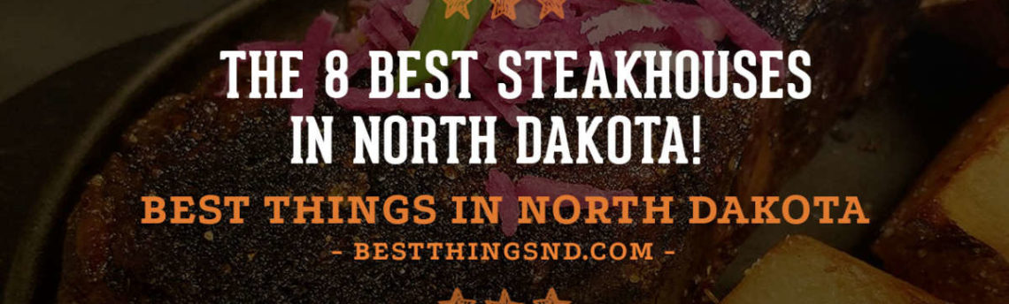 The 8 Best Steakhouses in North Dakota!